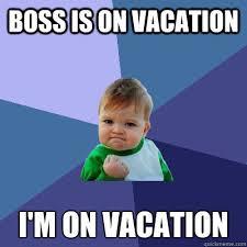 Boss on vacation